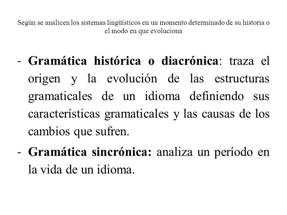 Según se analicen los sistemas lingüísticos en un momento determinado de su historia o el modo en que evoluciona - Gramática histórica o diacrónica: t