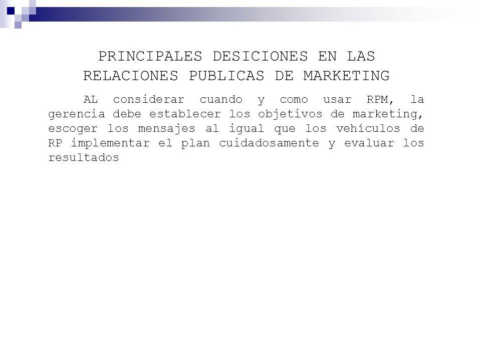 PRINCIPALES DESICIONES EN LAS RELACIONES PUBLICAS DE MARKETING AL considerar cuando y como usar RPM, la gerencia debe establecer los objetivos de mark