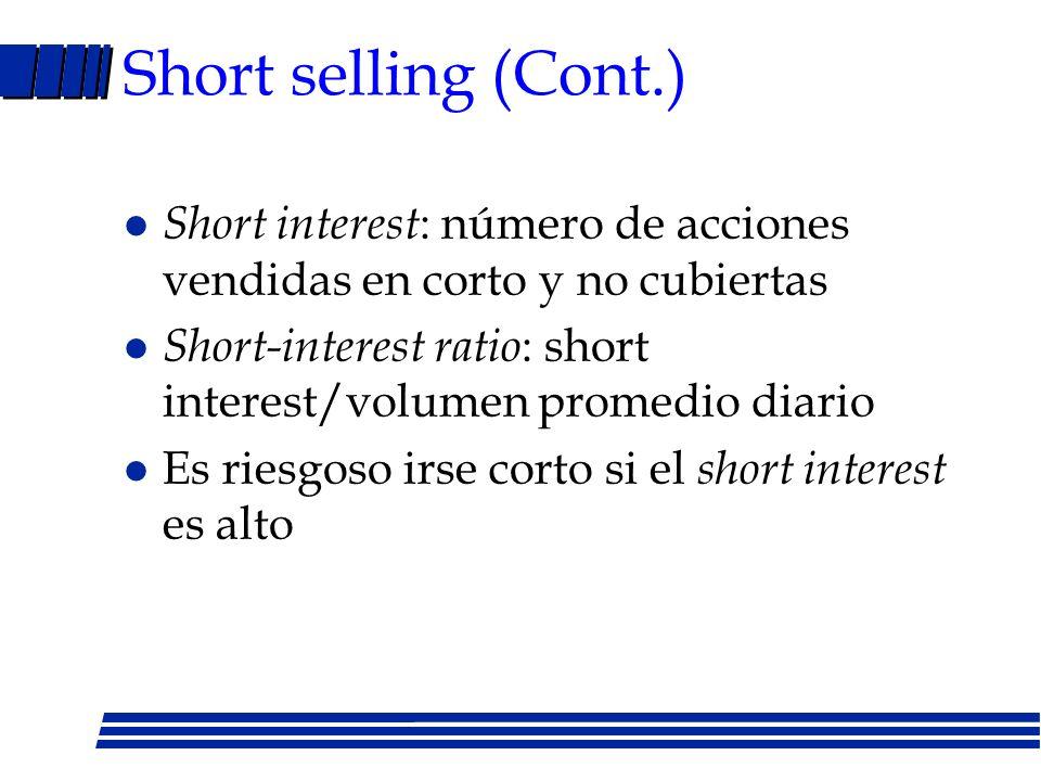 Short selling (Cont.) l Restricciones –No se puede hacer con penny stocks –Se debe hacer en round lots –SEC, NYSE y NASD permite sólo cuando última transacción se hizo al mismo precio o un precio superior l Riesgos –Pérdidas ilimitadas, ganancias limitadas –Estar en lo correcto muy temprano –Short squeeze