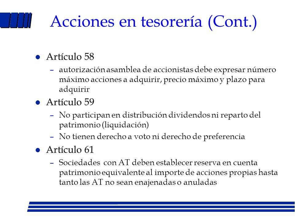 Acciones en tesorería (Artículo 55) l Adquiridas a título oneroso l Autorización de asamblea de accionistas l Valor nominal de acciones adquiridas más las ya poseídas no exceda 15% capital pagado l Adquisición a través de bolsa l Aplica tanto a acciones propias como a las de sociedad dominante