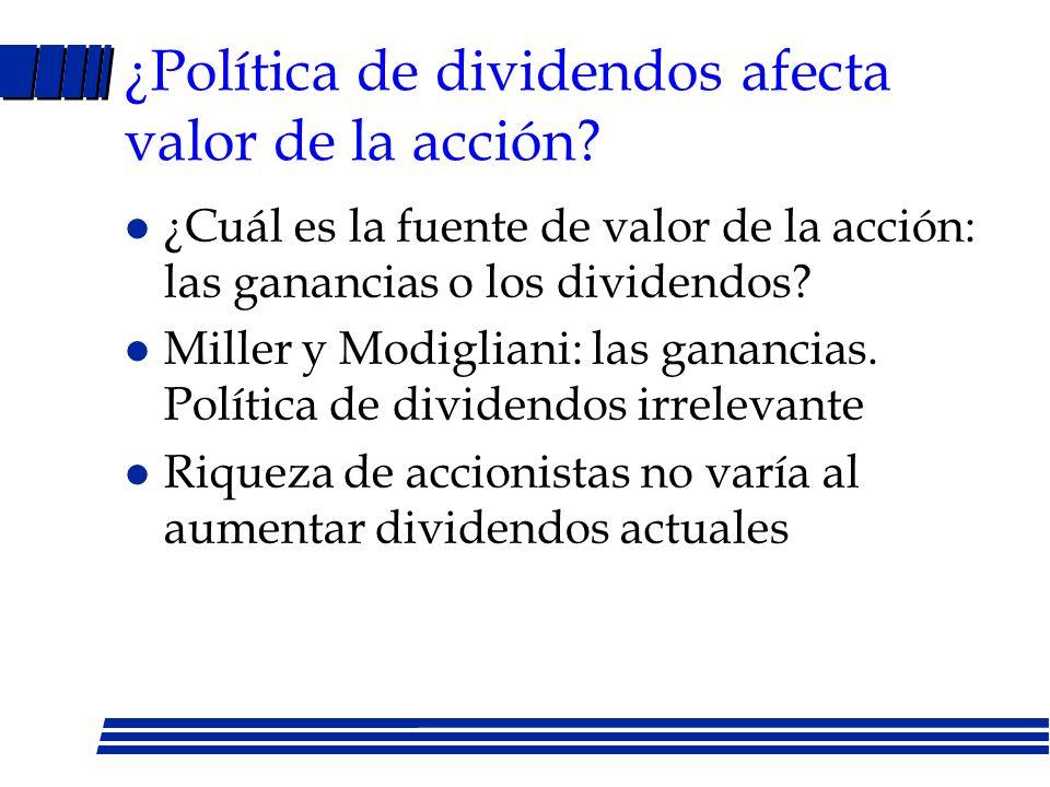 Política de dividendos: argumentos a favor de pagar l Los dividendos proveen certeza acerca del bienestar de la empresa l Son atractivos para inversio