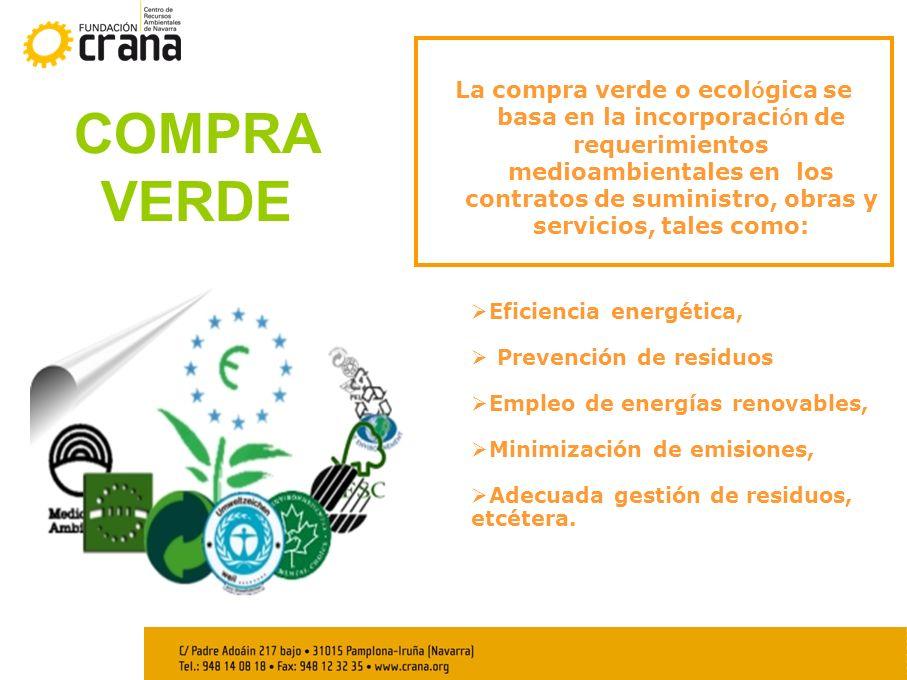 La compra verde o ecol ó gica se basa en la incorporaci ó n de requerimientos medioambientales en los contratos de suministro, obras y servicios, tale