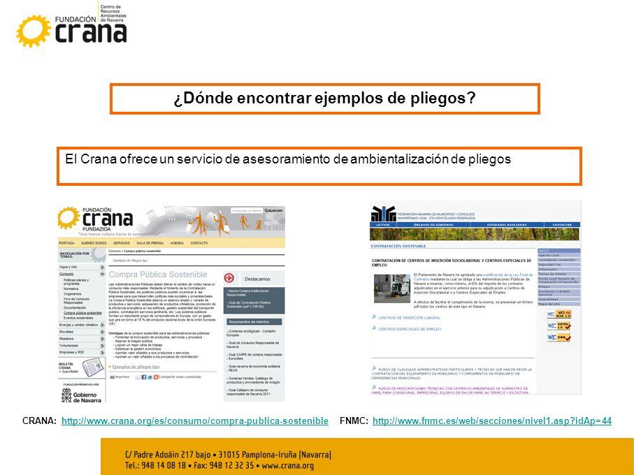 ¿Dónde encontrar ejemplos de pliegos? El Crana ofrece un servicio de asesoramiento de ambientalización de pliegos FNMC: http://www.fnmc.es/web/seccion