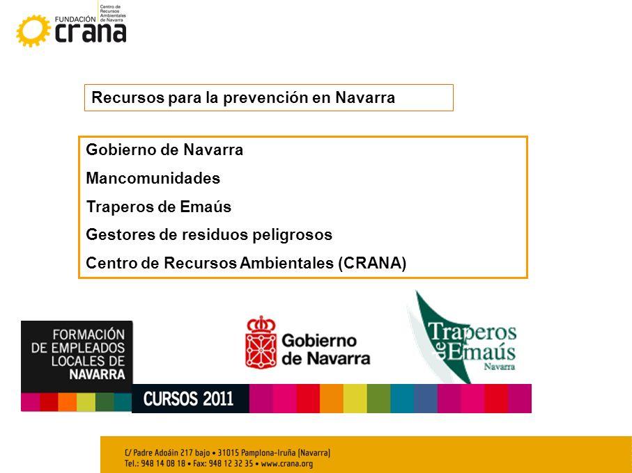 Recursos para la prevención en Navarra Gobierno de Navarra Mancomunidades Traperos de Emaús Gestores de residuos peligrosos Centro de Recursos Ambientales (CRANA)