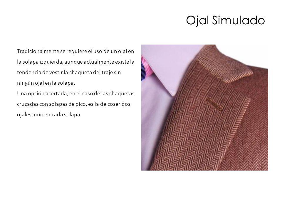Ojal Simulado Tradicionalmente se requiere el uso de un ojal en la solapa izquierda, aunque actualmente existe la tendencia de vestir la chaqueta del