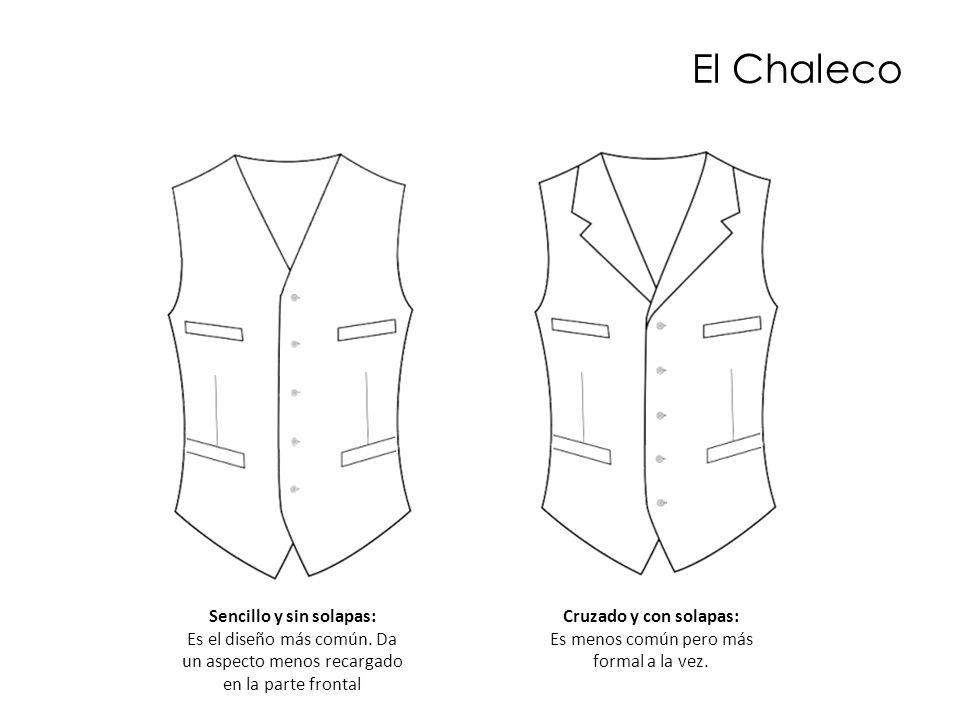 El Chaleco Sencillo y sin solapas: Es el diseño más común. Da un aspecto menos recargado en la parte frontal Cruzado y con solapas: Es menos común per