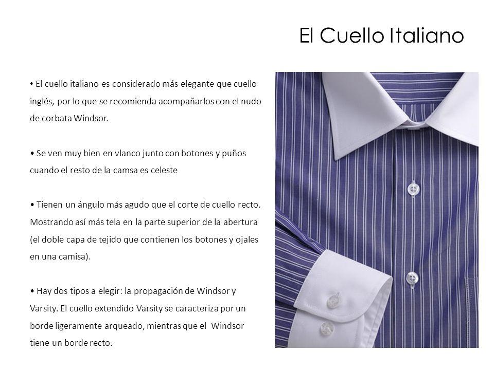 El cuello italiano es considerado más elegante que cuello inglés, por lo que se recomienda acompañarlos con el nudo de corbata Windsor. Se ven muy bie
