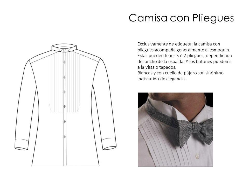 Exclusivamente de etiqueta, la camisa con pliegues acompaña generalmente al esmoquin. Estas pueden tener 5 ó 7 pliegues, dependiendo del ancho de la e