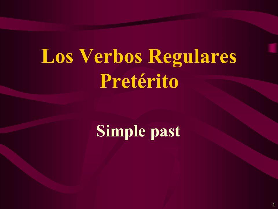 1 Simple past Los Verbos Regulares Pretérito
