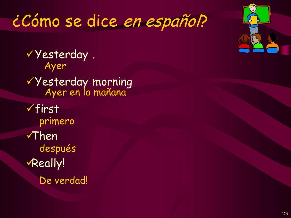 22 ¿Cómo se dice en español? I answered She bought We worked Yo contesté. Ella compró. (Nosotros) trabajamos.