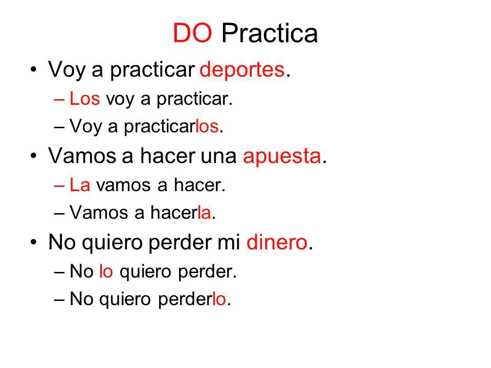 DO Practica Voy a practicar deportes. –Los voy a practicar.