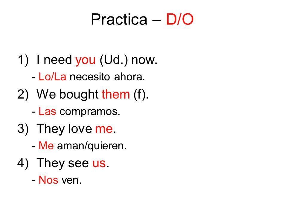 Practica – D/O 1)I need you (Ud.) now.- Lo/La necesito ahora.