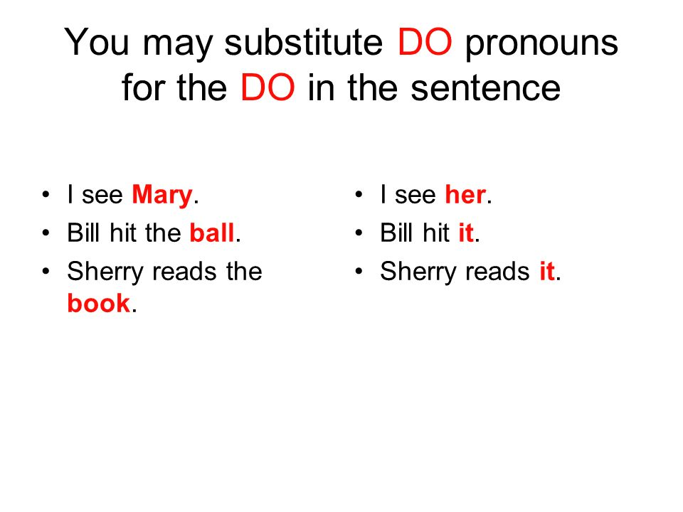 You may substitute DO pronouns for the DO in the sentence I see Mary.