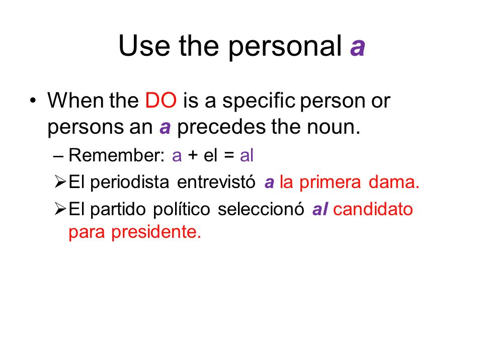Use the personal a When the DO is a specific person or persons an a precedes the noun.