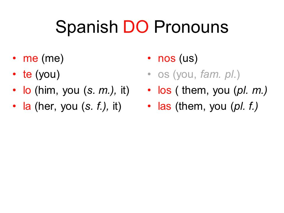 The DO pronoun goes immediately before a conjugated verb.