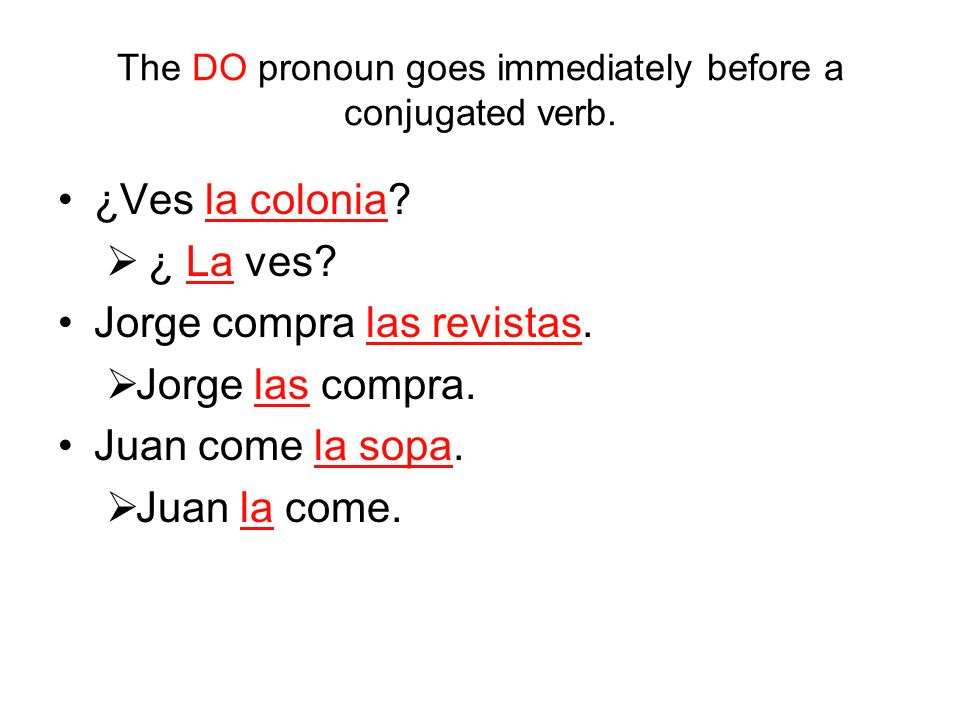 We know that DO pronouns must appear immediately before a conjugated verb.