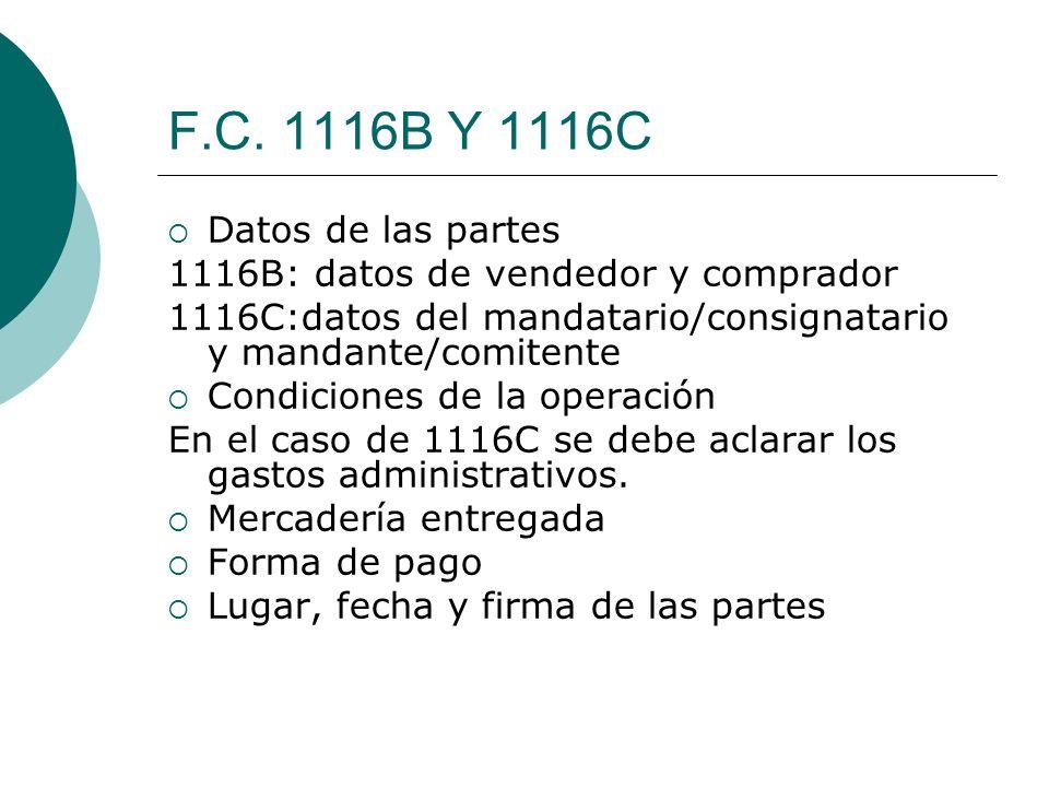 F.C. 1116B Y 1116C Datos de las partes 1116B: datos de vendedor y comprador 1116C:datos del mandatario/consignatario y mandante/comitente Condiciones