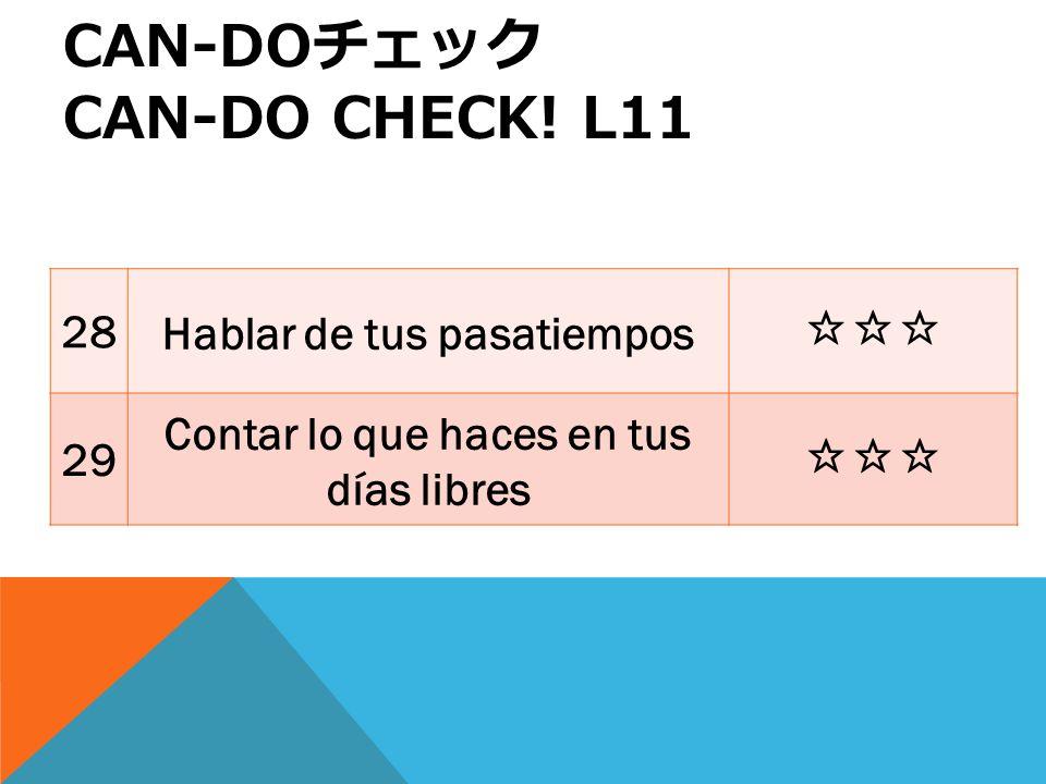 CAN-DO CAN-DO CHECK! L11 28 Hablar de tus pasatiempos 29 Contar lo que haces en tus días libres