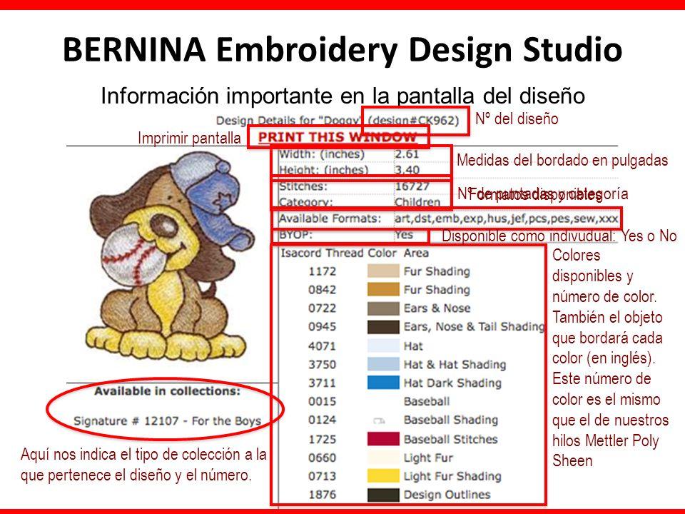 BERNINA Embroidery Design Studio Información importante en la pantalla del diseño Nº del diseño Imprimir pantalla Medidas del bordado en pulgadas Nº de puntadas y categoría Formatos disponibles Disponible como indivudual: Yes o No Colores disponibles y número de color.