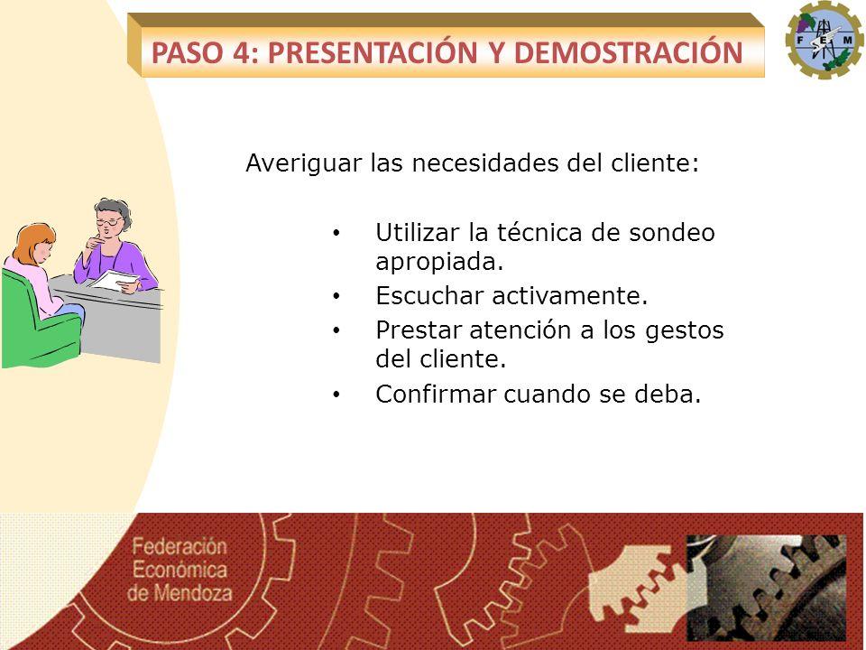 Averiguar las necesidades del cliente: Utilizar la técnica de sondeo apropiada. Escuchar activamente. Prestar atención a los gestos del cliente. Confi