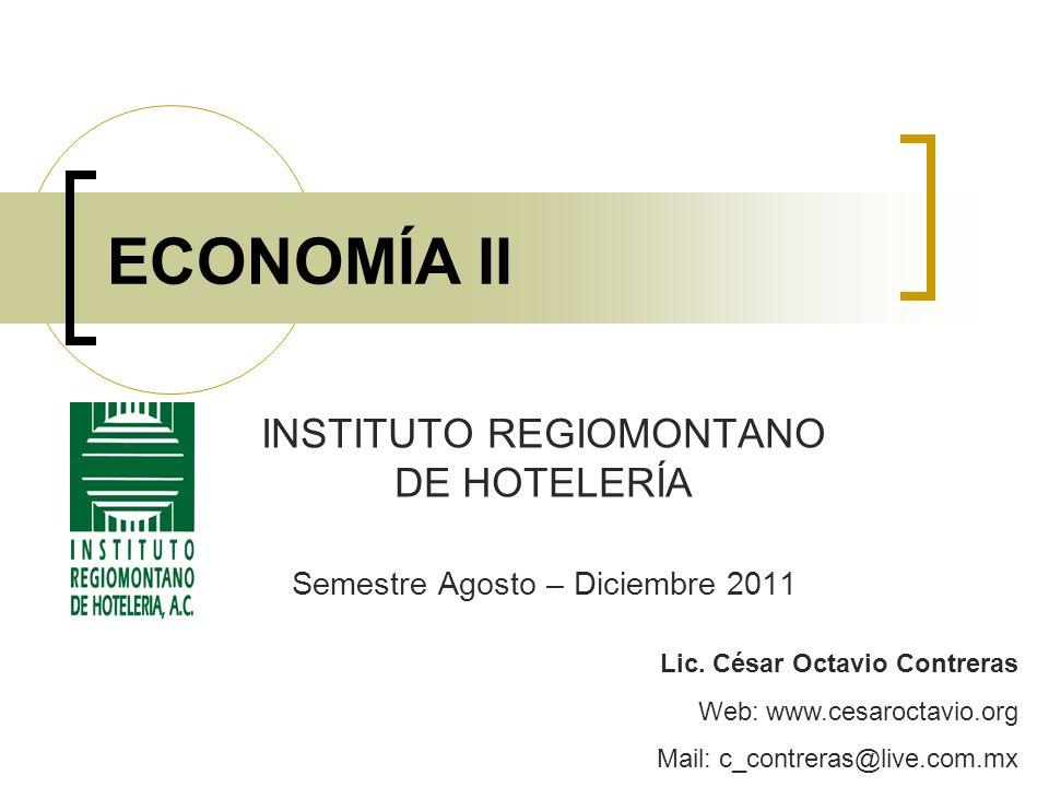 ECONOMÍA II INSTITUTO REGIOMONTANO DE HOTELERÍA Semestre Agosto – Diciembre 2011 Lic.