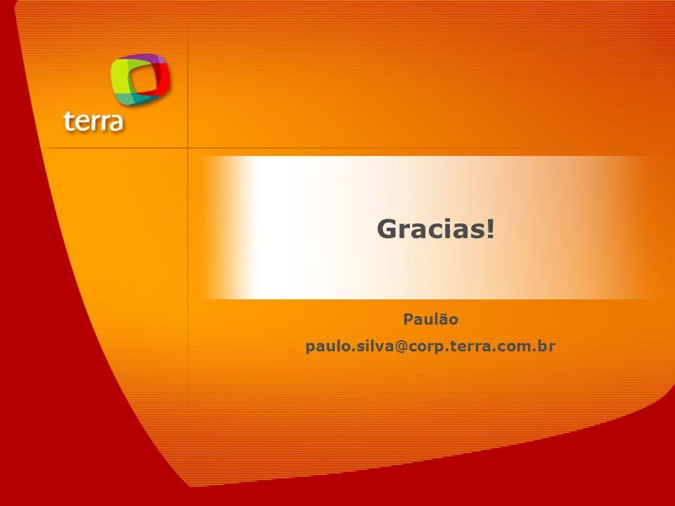 Gracias! Paulão paulo.silva@corp.terra.com.br