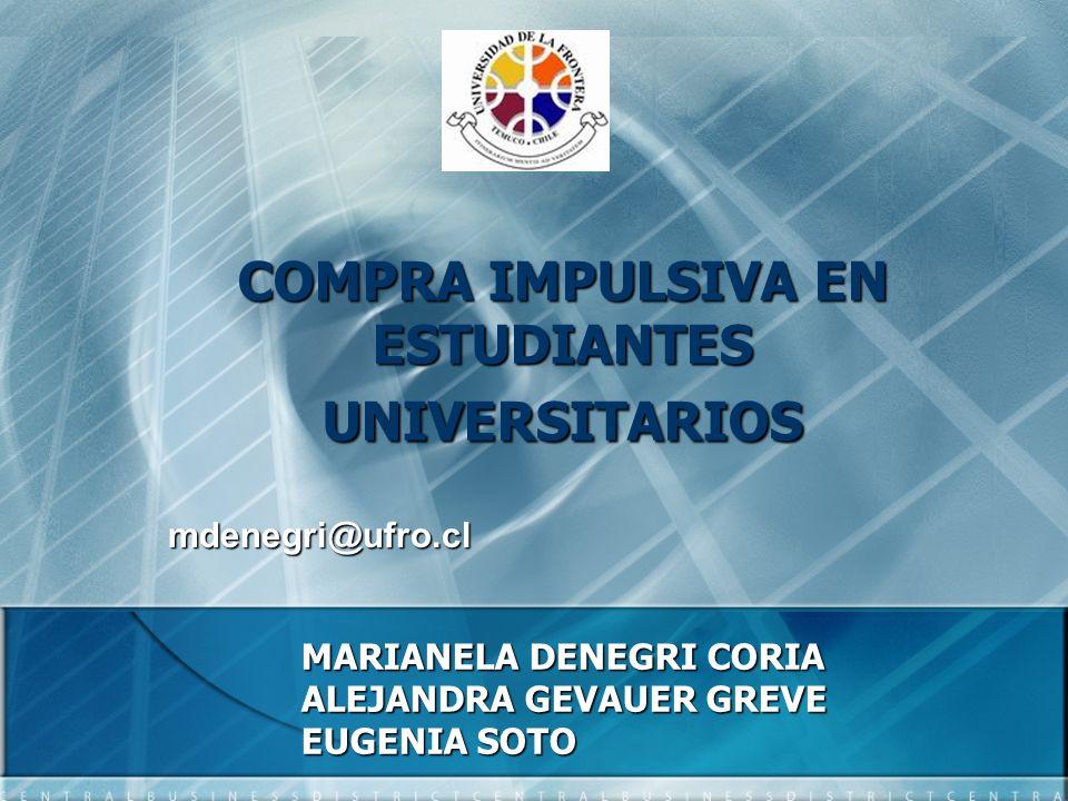COMPRA IMPULSIVA EN ESTUDIANTES UNIVERSITARIOS MARIANELA DENEGRI CORIA ALEJANDRA GEVAUER GREVE EUGENIA SOTO mdenegri@ufro.cl