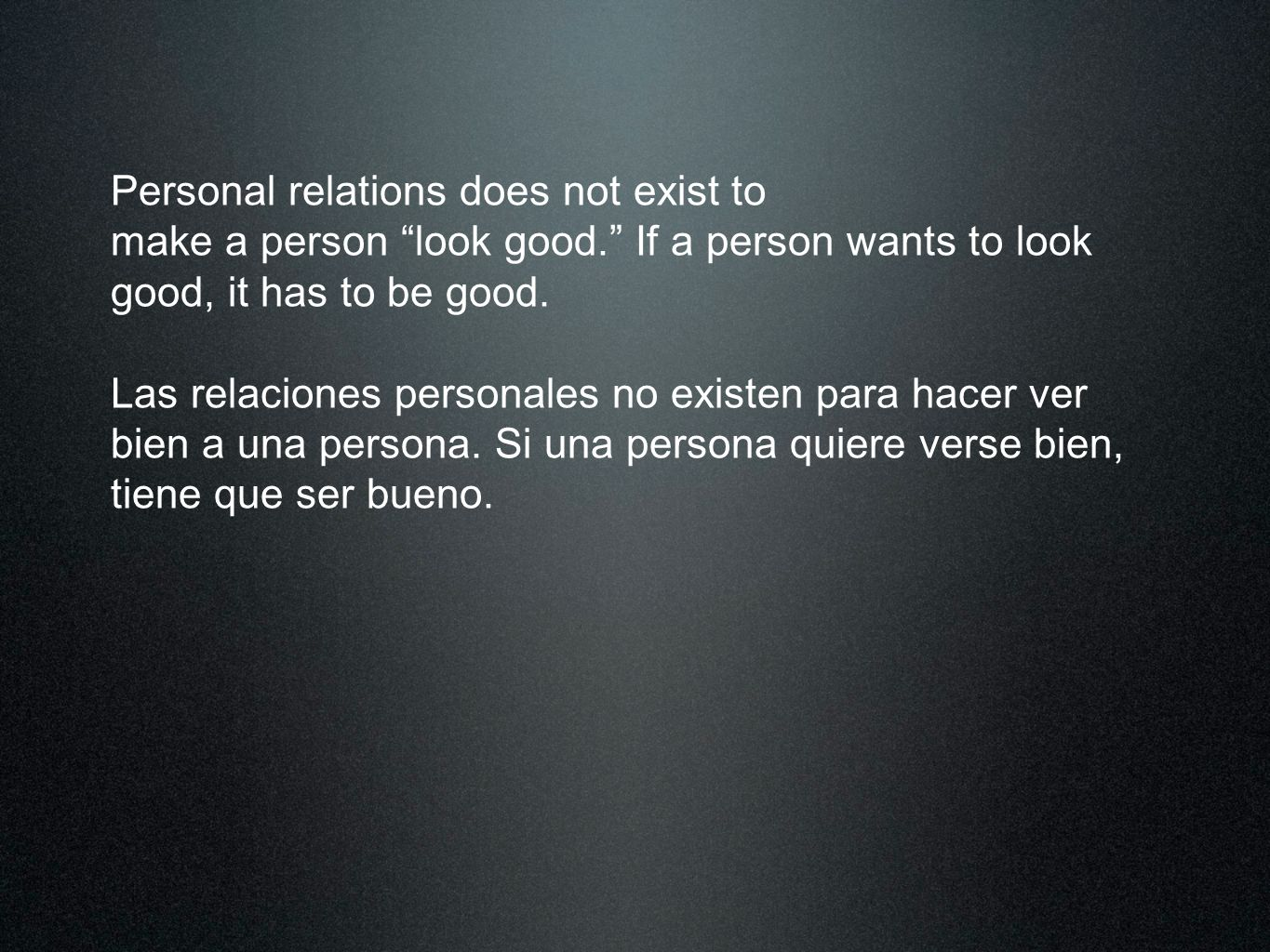 Personal relations does not exist to make a person look good. If a person wants to look good, it has to be good. Las relaciones personales no existen