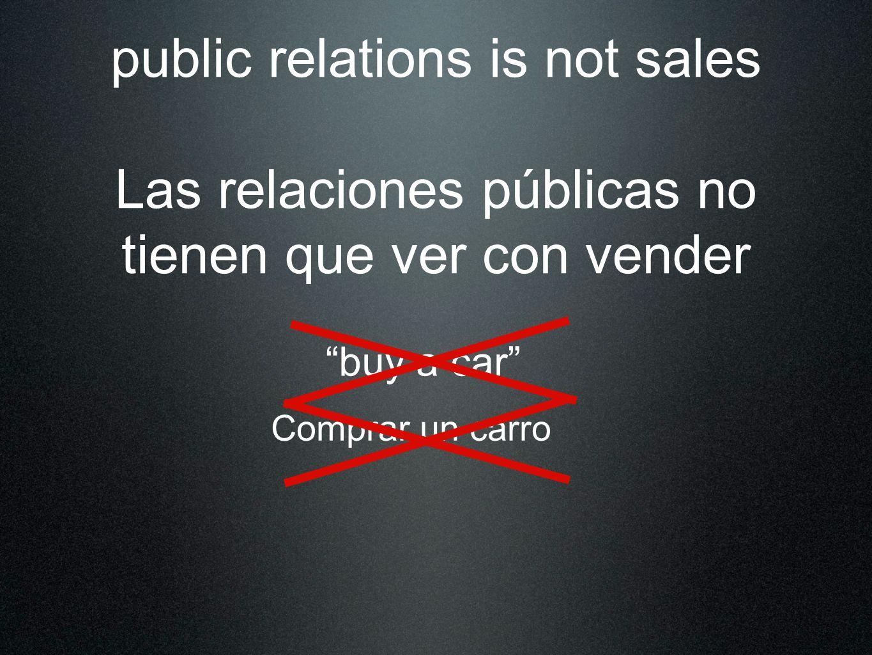 public relations is not sales Las relaciones públicas no tienen que ver con vender buy a car win souls for Christ Comprar un carro ganar almas para Cristo