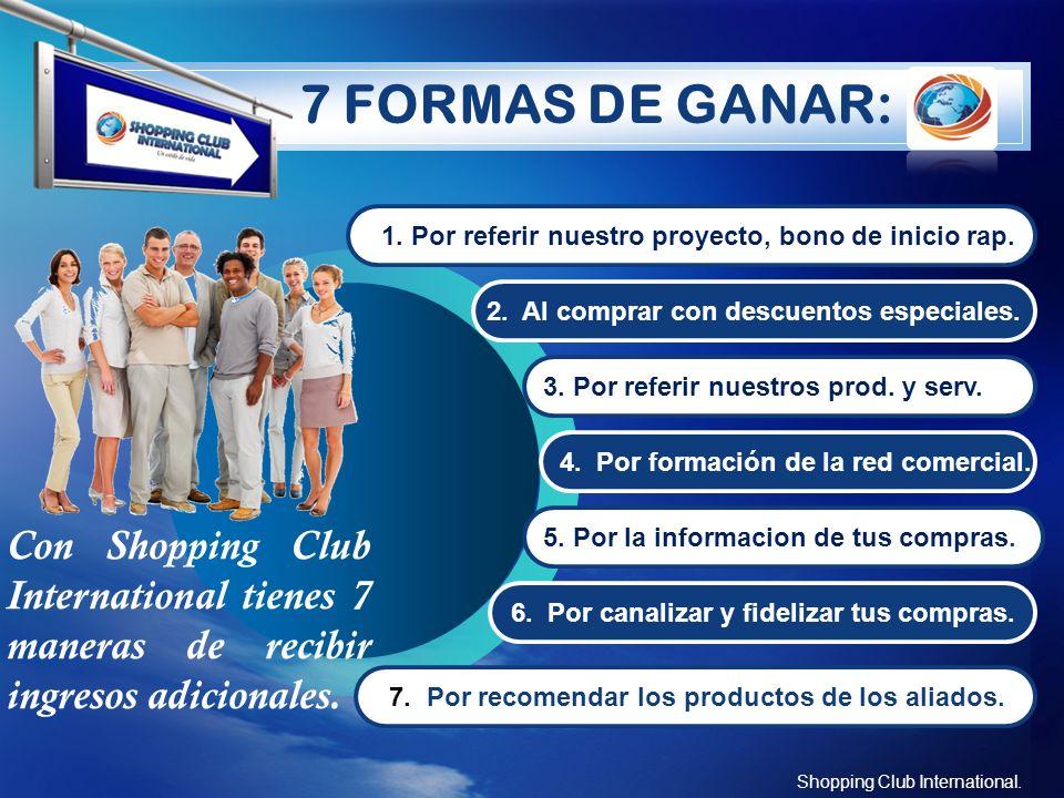 LOGO 7 FORMAS DE GANAR: Shopping Club International. 1. Por referir nuestro proyecto, bono de inicio rap. 2. Al comprar con descuentos especiales. 3.