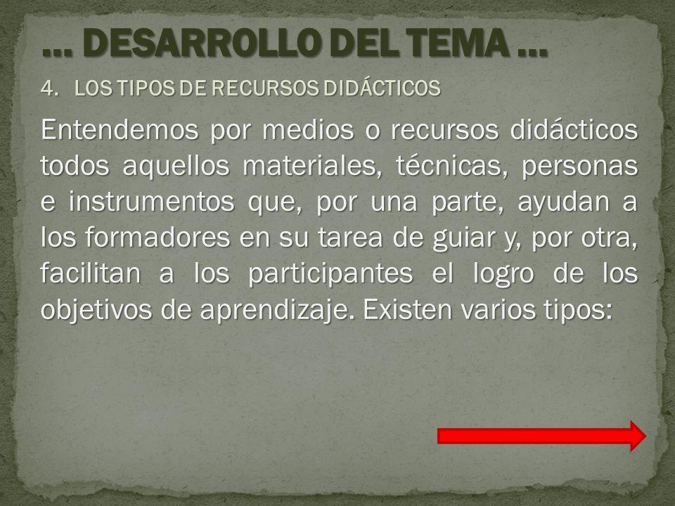 4.LOS TIPOS DE RECURSOS DIDÁCTICOS Entendemos por medios o recursos didácticos todos aquellos materiales, técnicas, personas e instrumentos que, por u