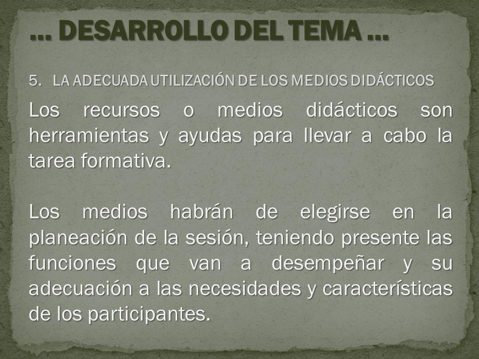 5.LA ADECUADA UTILIZACIÓN DE LOS MEDIOS DIDÁCTICOS Los recursos o medios didácticos son herramientas y ayudas para llevar a cabo la tarea formativa. L