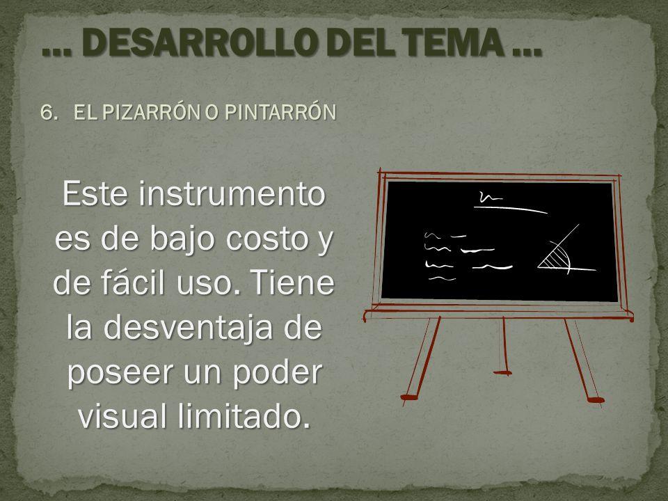 6.EL PIZARRÓN O PINTARRÓN Este instrumento es de bajo costo y de fácil uso. Tiene la desventaja de poseer un poder visual limitado.