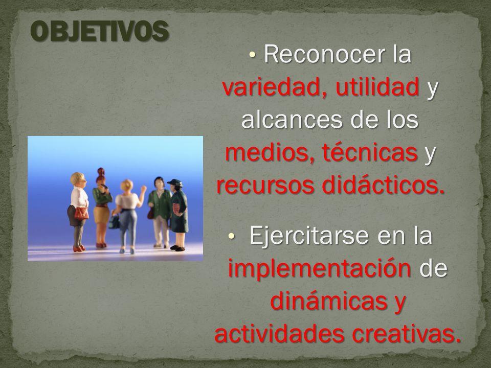 Reconocer la variedad, utilidad y alcances de los medios, técnicas y recursos didácticos. Reconocer la variedad, utilidad y alcances de los medios, té