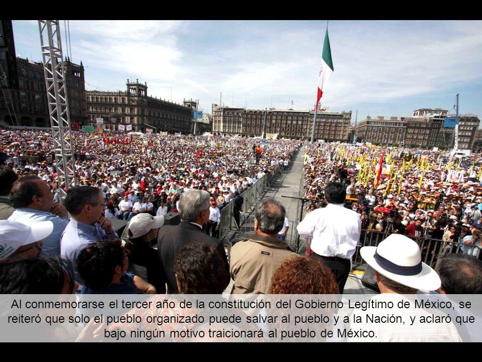 Al conmemorarse el tercer año de la constitución del Gobierno Legítimo de México, se reiteró que solo el pueblo organizado puede salvar al pueblo y a la Nación, y aclaró que bajo ningún motivo traicionará al pueblo de México.