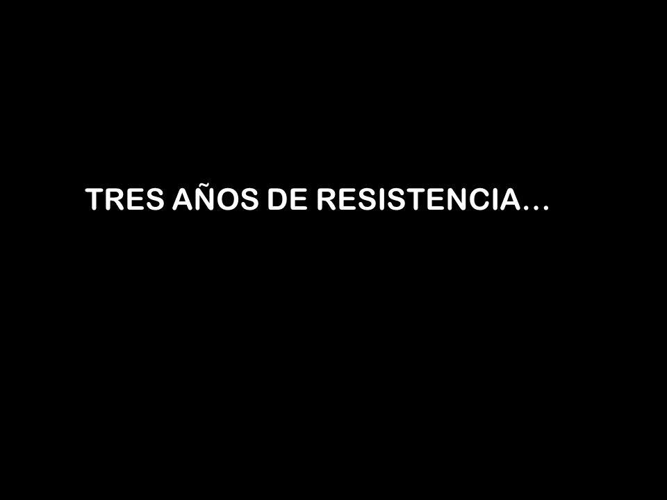 TRES AÑOS DE RESISTENCIA…
