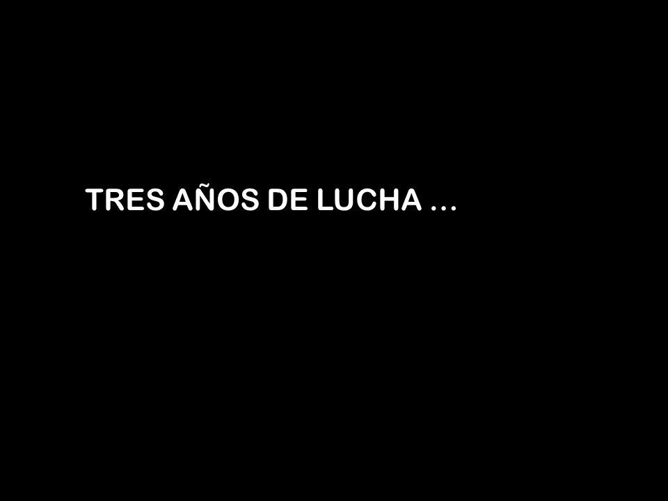 TRES AÑOS DE LUCHA …