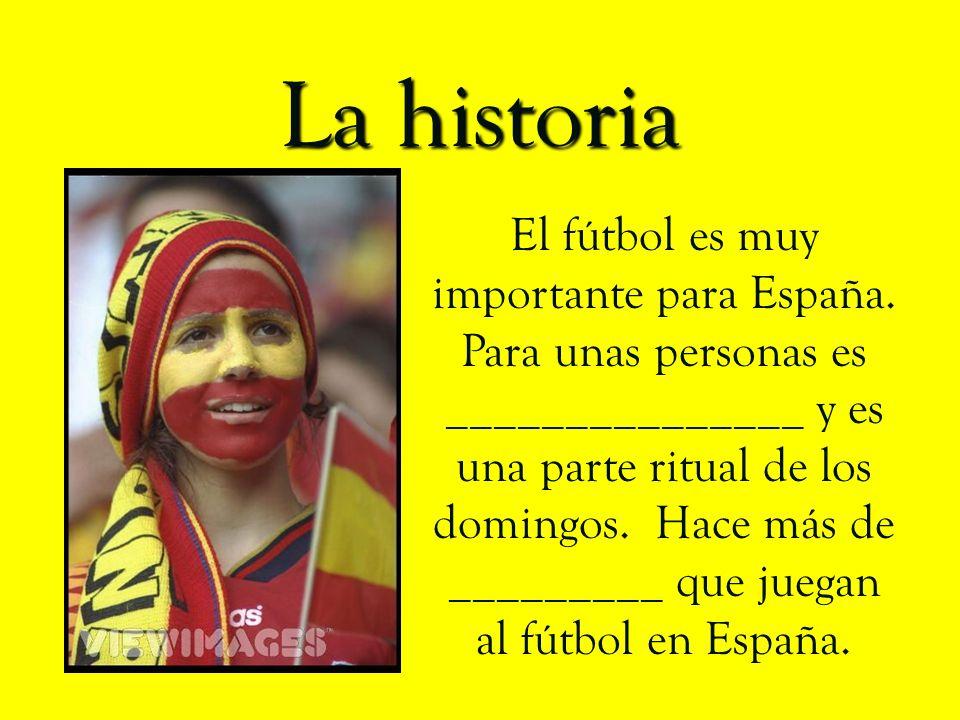 La historia El fútbol es muy importante para España.