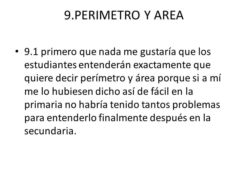 9.PERIMETRO Y AREA 9.1 primero que nada me gustaría que los estudiantes entenderán exactamente que quiere decir perímetro y área porque si a mí me lo