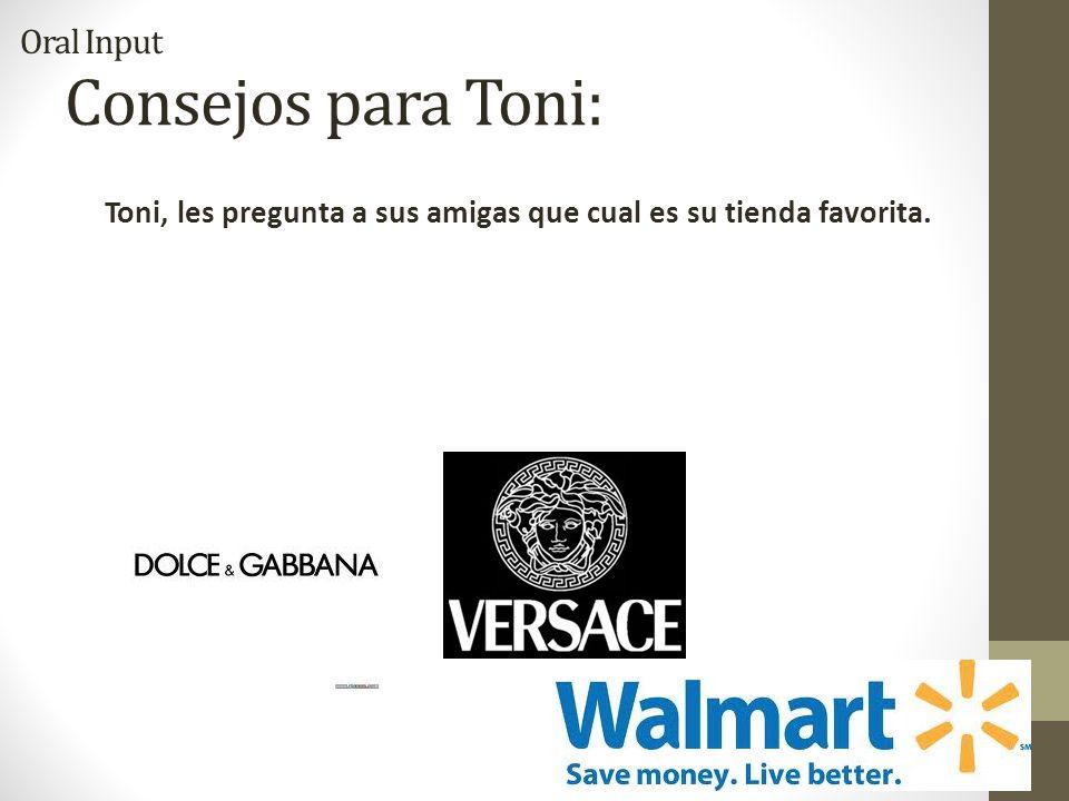 Consejos para Toni: Toni, les pregunta a sus amigas que cual es su tienda favorita. Oral Input
