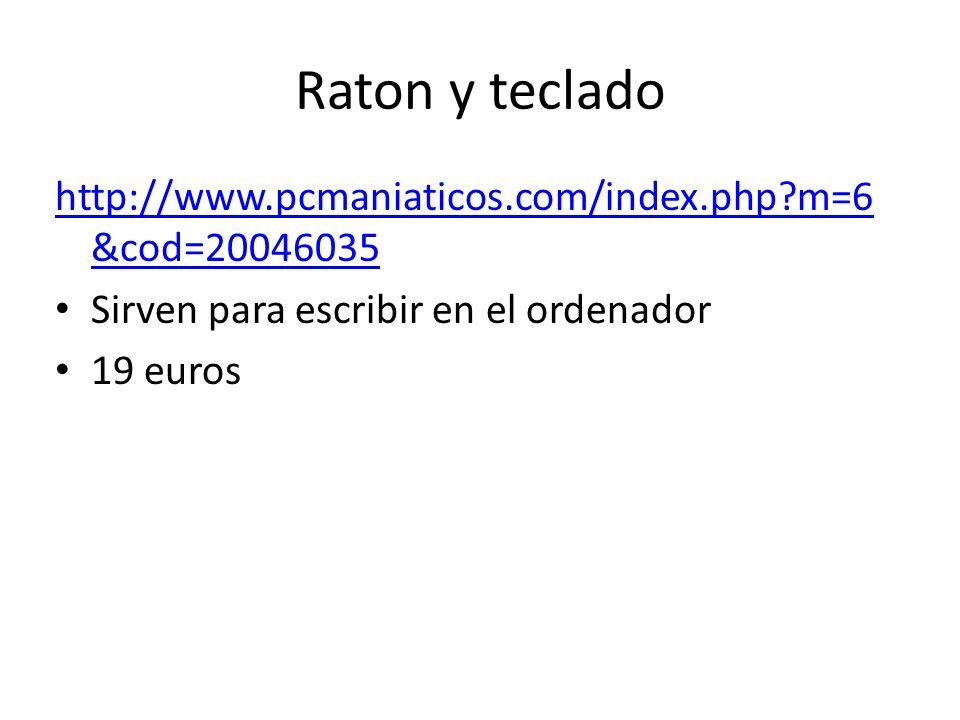 Raton y teclado http://www.pcmaniaticos.com/index.php m=6 &cod=20046035 Sirven para escribir en el ordenador 19 euros
