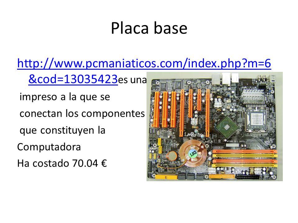 Placa base http://www.pcmaniaticos.com/index.php m=6 &cod=13035423 http://www.pcmaniaticos.com/index.php m=6 &cod=13035423 es una placa de circuito impreso a la que se conectan los componentes que constituyen la Computadora Ha costado 70.04