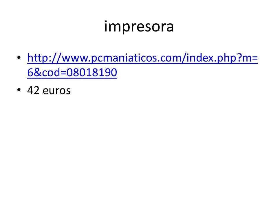 impresora http://www.pcmaniaticos.com/index.php?m= 6&cod=08018190 http://www.pcmaniaticos.com/index.php?m= 6&cod=08018190 42 euros