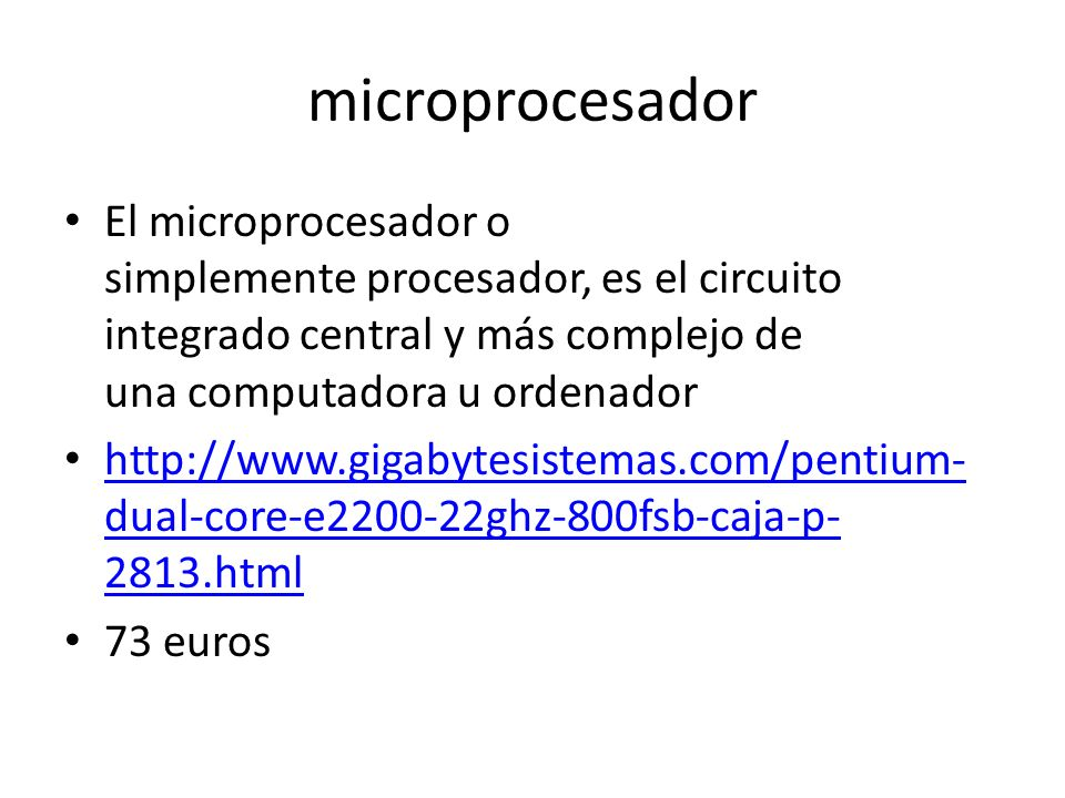 microprocesador El microprocesador o simplemente procesador, es el circuito integrado central y más complejo de una computadora u ordenador http://www