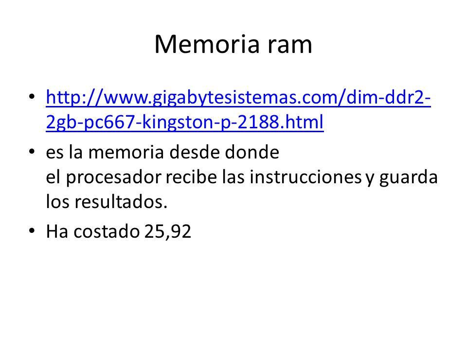 Memoria ram http://www.gigabytesistemas.com/dim-ddr2- 2gb-pc667-kingston-p-2188.html http://www.gigabytesistemas.com/dim-ddr2- 2gb-pc667-kingston-p-2188.html es la memoria desde donde el procesador recibe las instrucciones y guarda los resultados.