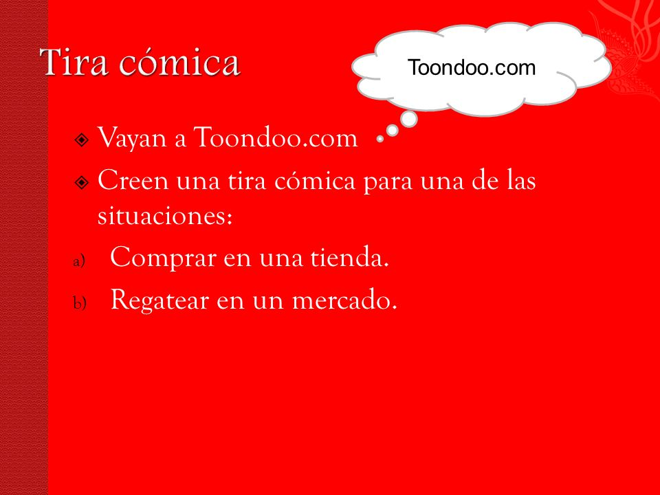 Vayan a Toondoo.com Creen una tira cómica para una de las situaciones: a) Comprar en una tienda.