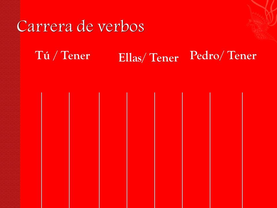 Tú / Tener Ellas/ Tener Pedro/ Tener