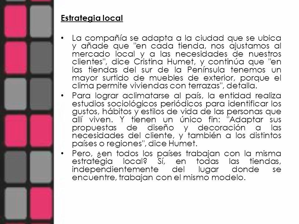 Estrategia local La compañía se adapta a la ciudad que se ubica y añade que