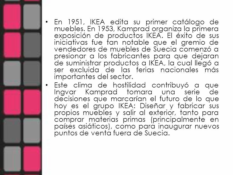 En 1951, IKEA edita su primer catálogo de muebles. En 1953, Kamprad organiza la primera exposición de productos IKEA. El éxito de sus iniciativas fue