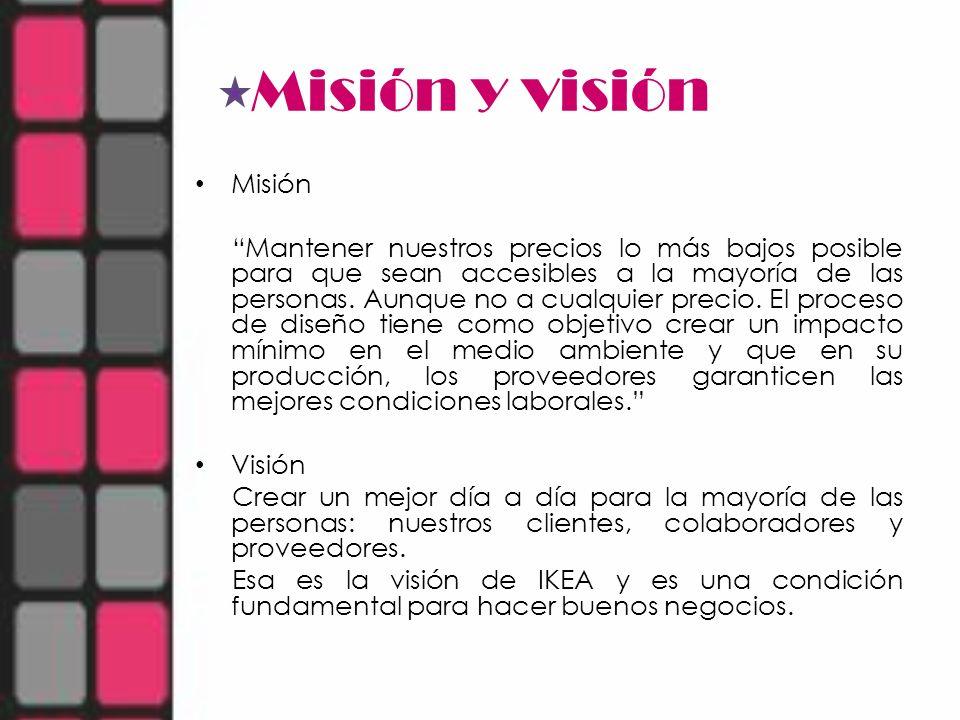 Misión y visión Misión Mantener nuestros precios lo más bajos posible para que sean accesibles a la mayoría de las personas. Aunque no a cualquier pre